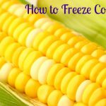 How to Freeze Corn–Great way to save money