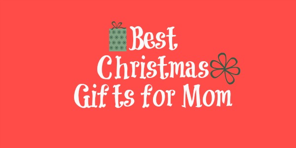 Best Christmas Gifts For Mom- Holiday Gift Guide 2014
