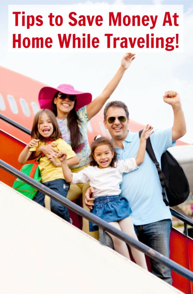 Tips to Save Money At Home While Traveling