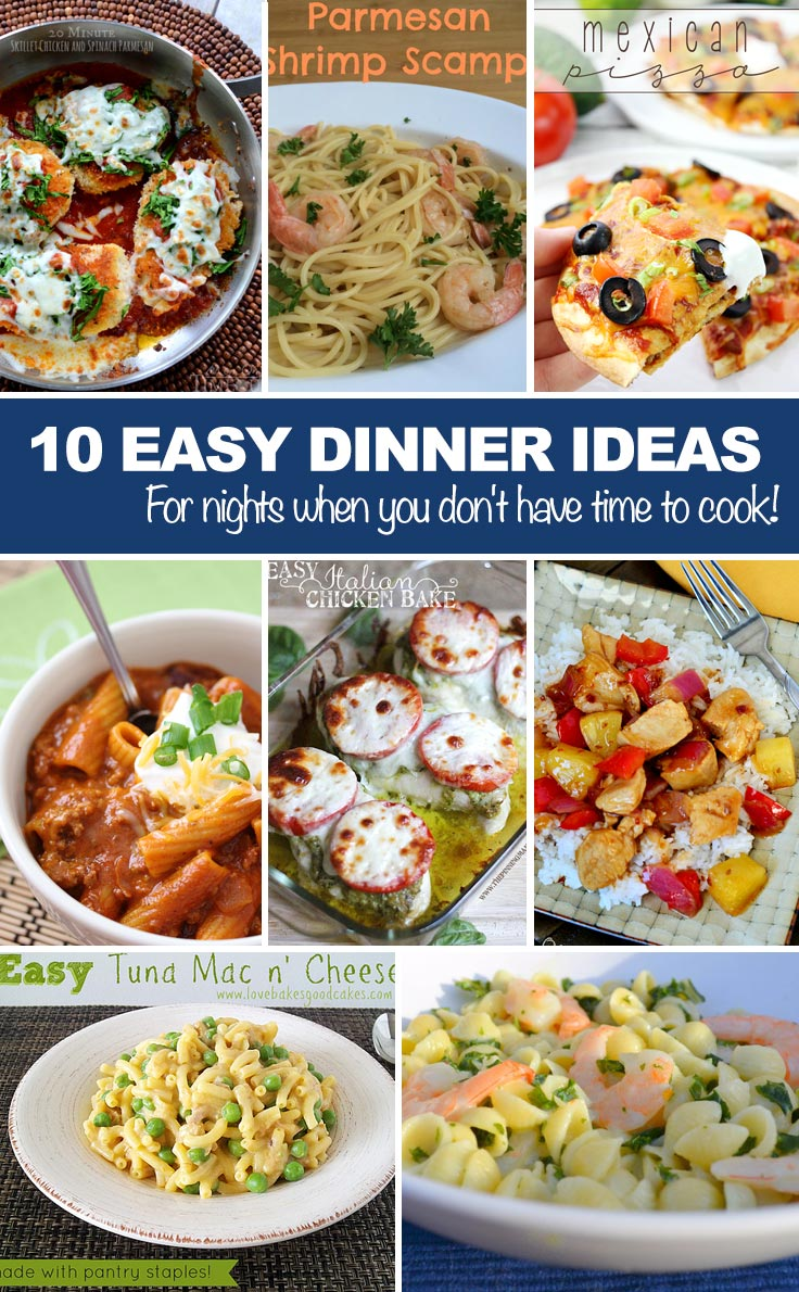 Easy Dinner Ideas--for nights when you don't have time to cook!