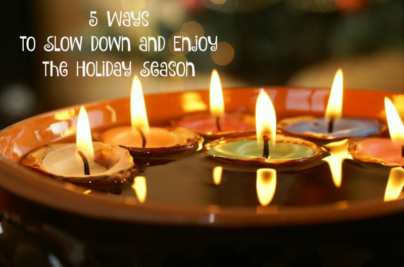 5 Ways to Slow Down and Enjoy the Holiday Season