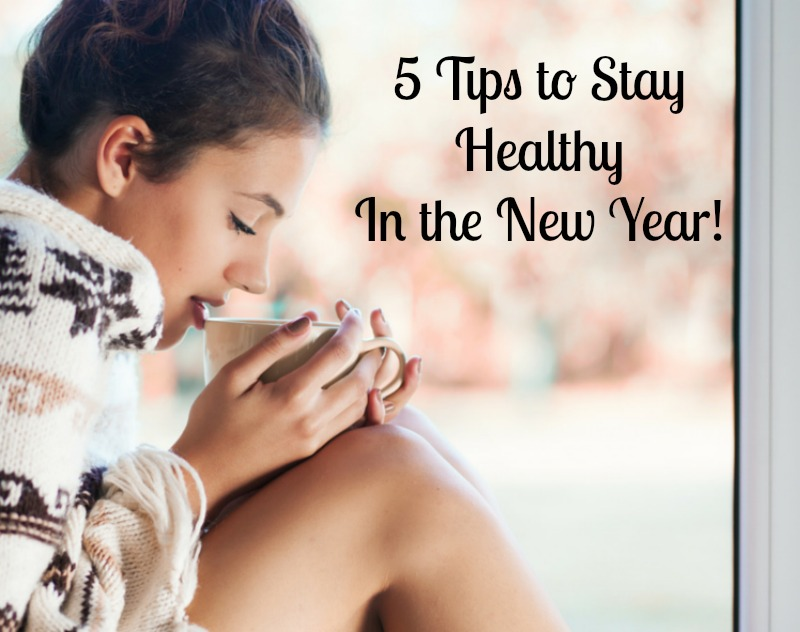 5 Tips to Stay Healthy in the New Year--Tips for a healthy new year