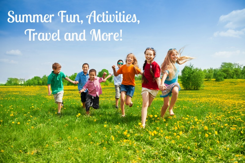 Summer Fun Activities Travel and More!