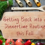 Getting Back into a Dinnertime Routine this Fall