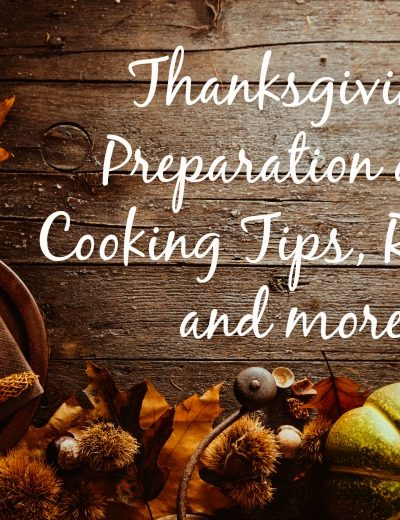 Thanksgiving Preparation and Cooking Tips, Recipes and more!