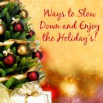Ways to Slow Down and Enjoy the Holidays