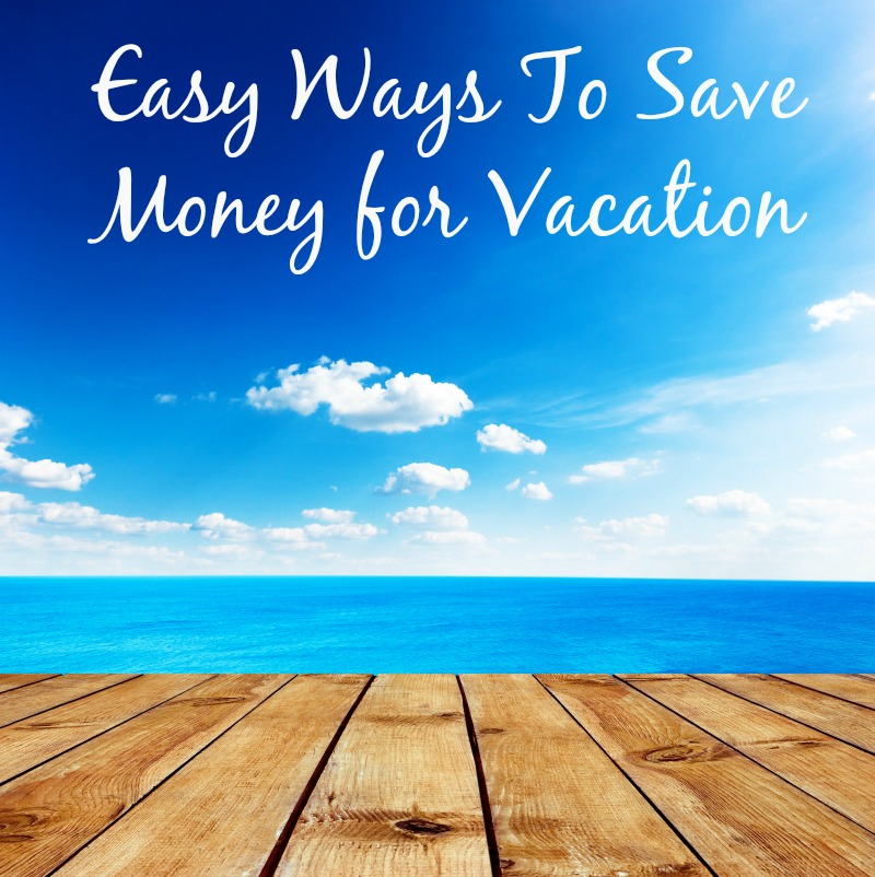 Easy Ways to Save Money For Vacation