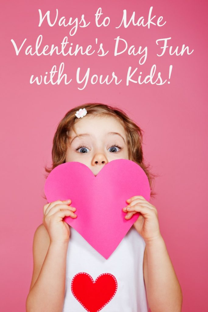 Ways to Make Valentine's Day Fun with your Kids!