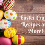 Easter Crafts, Recipes and More!