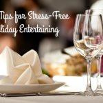 Easy Tips for Stress-Free Entertaining