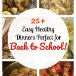 25 + Easy Healthy Dinners Perfect for Back To School!