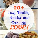 20 + Easy and Healthy Snacks for Teens!
